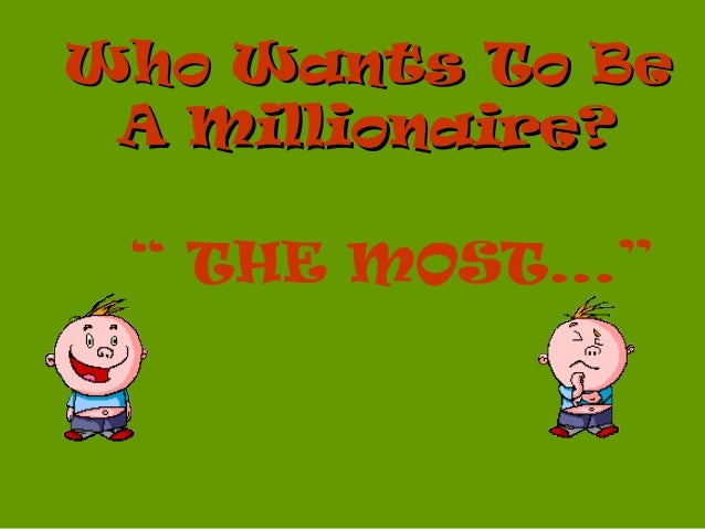 "Who Wants To BeWho Wants To Be A Millionaire?A Millionaire? "" THE MOST..."""