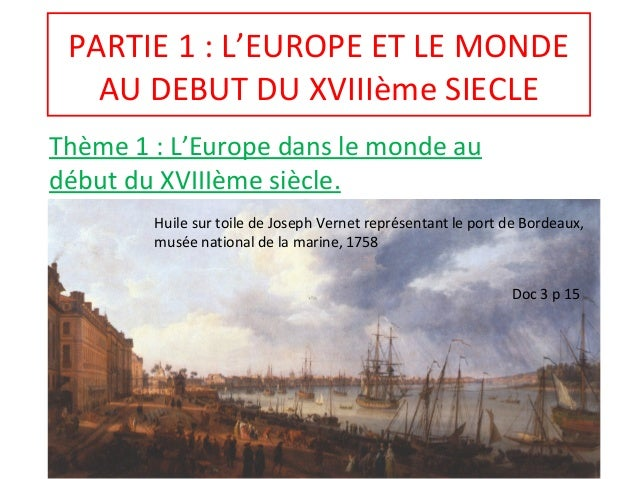 PARTIE 1 : L'EUROPE ET LE MONDE AU DEBUT DU XVIIIème SIECLE Thème 1 : L'Europe dans le monde au début du XVIIIème siècle. ...