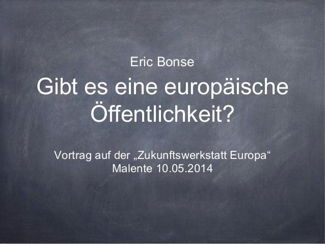 """Gibt es eine europäische Öffentlichkeit? Vortrag auf der """"Zukunftswerkstatt Europa"""" Malente 10.05.2014 Eric Bonse"""