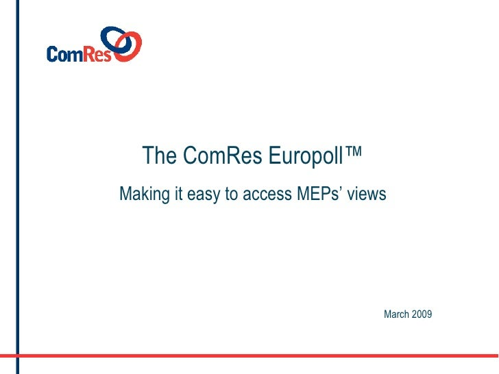 The ComRes Europoll™ Making it easy to access MEPs' views March 2009