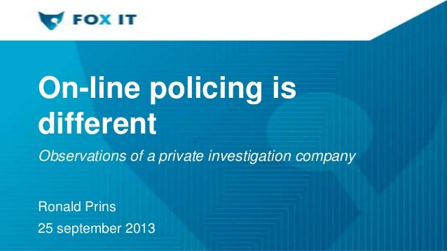 On-line policing is different Observations of a private investigation company Ronald Prins 25 september 2013