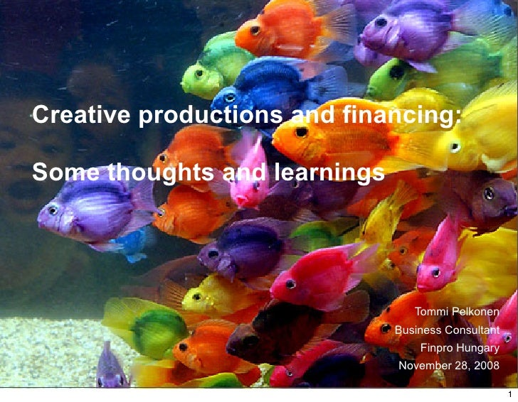 Creative productions and financing:  Some thoughts and learnings                                      Tommi Pelkonen      ...