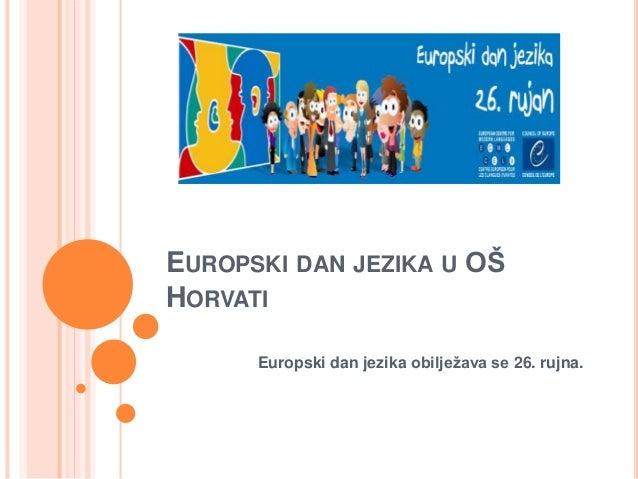 EUROPSKI DAN JEZIKA U OŠ HORVATI Europski dan jezika obilježava se 26. rujna.