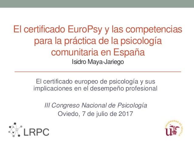 El certificado EuroPsy y las competencias para la práctica de la psicología comunitaria en España Isidro Maya-Jariego El c...