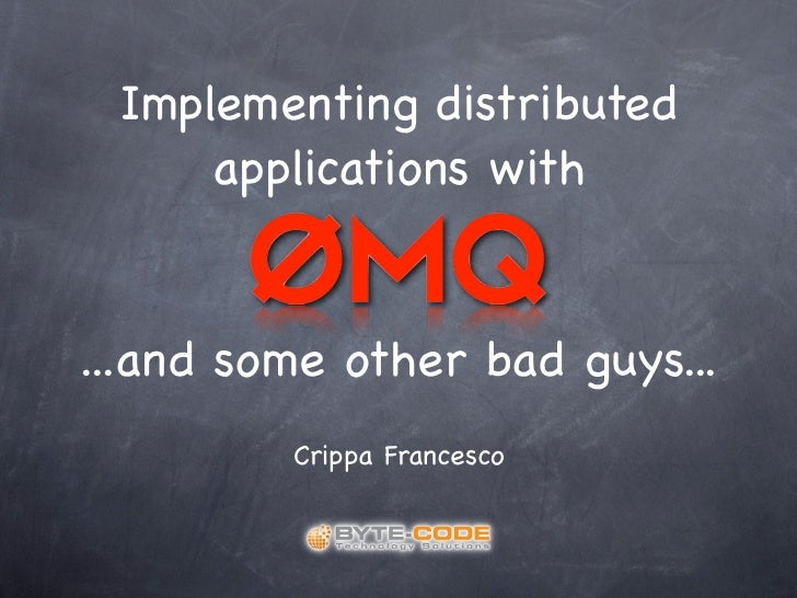 Implementing distributed     applications with...and some other bad guys...         Crippa Francesco