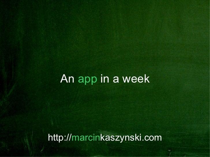 An app in a week     http://marcinkaszynski.com