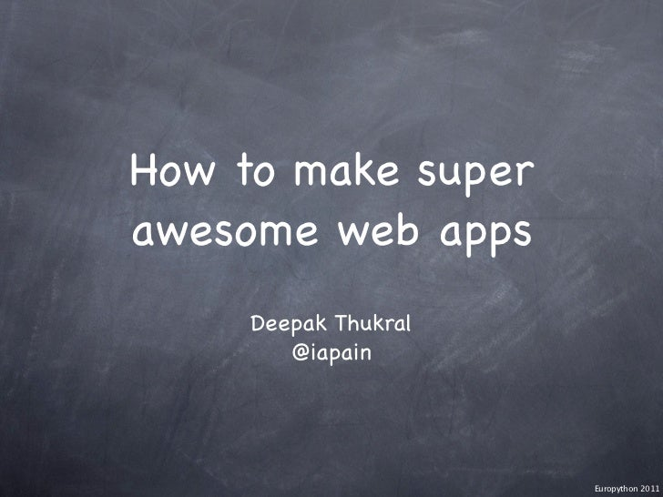 How to make superawesome web apps     Deepak Thukral        @iapain                      Europython 2011