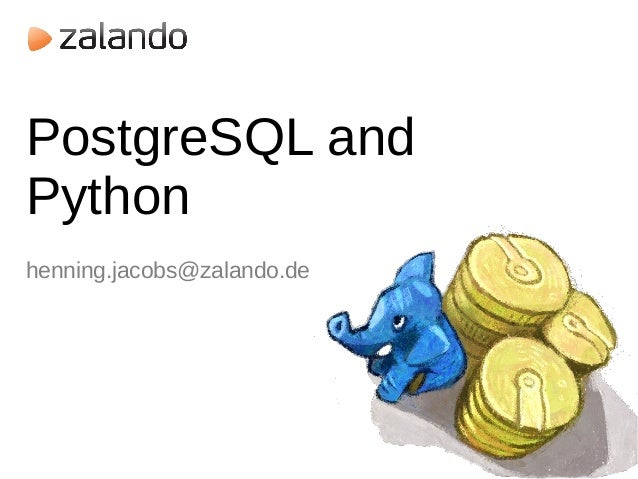 PostgreSQL and Python henning.jacobs@zalando.de