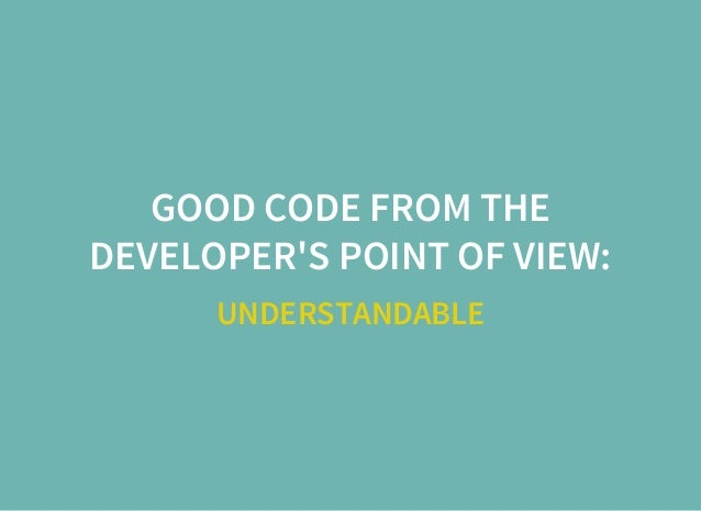 GOOD CODE FROM THE DEVELOPER'S POINT OF VIEW: UNDERSTANDABLE