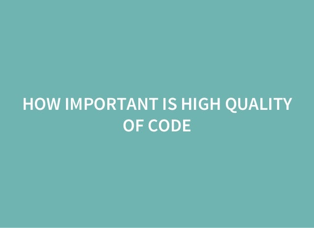 HOW IMPORTANT IS HIGH QUALITY OF CODE