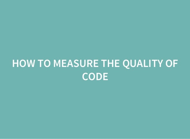 HOW TO MEASURE THE QUALITY OF CODE