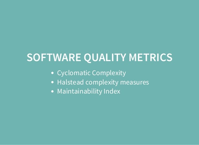 SOFTWARE QUALITY METRICS Cyclomatic Complexity Halstead complexity measures Maintainability Index