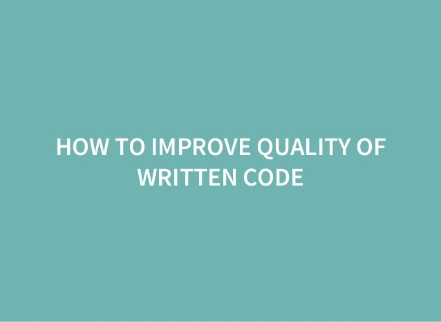 HOW TO IMPROVE QUALITY OF WRITTEN CODE