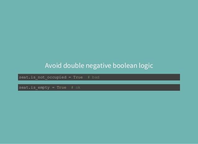 Avoid double negative boolean logic seat.is_not_occupied=True#bad seat.is_empty=True#ok