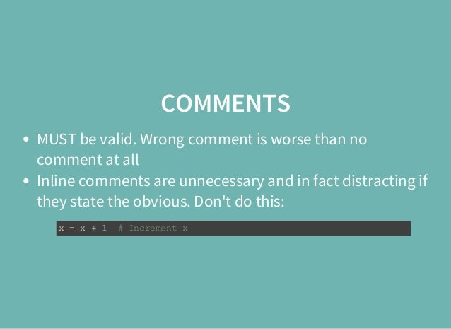 COMMENTS MUST be valid. Wrong comment is worse than no comment at all Inline comments are unnecessary and in fact distract...