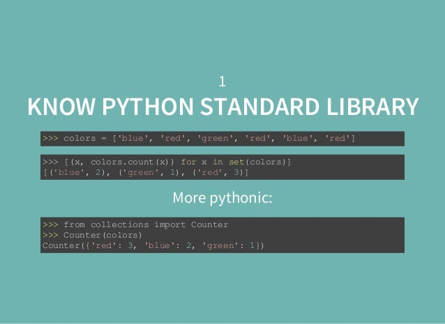 1 More pythonic: KNOW PYTHON STANDARD LIBRARY >>>colors=['blue','red','green','red','blue','red'] >>>[(x,colors....