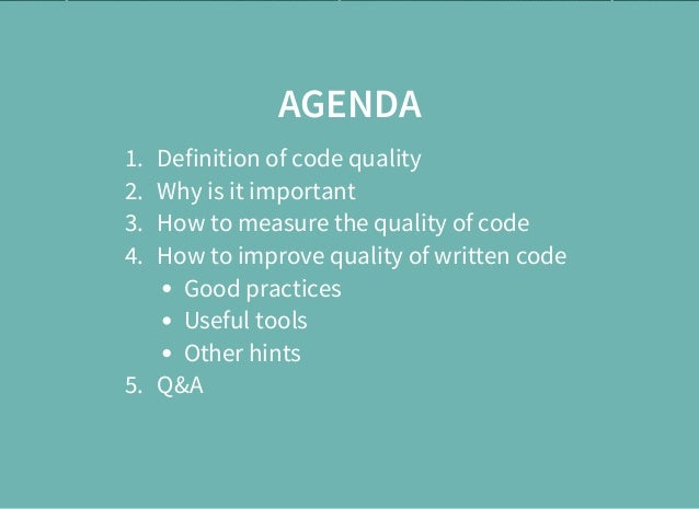 AGENDA 1. Definition of code quality 2. Why is it important 3. How to measure the quality of code 4. How to improve qualit...