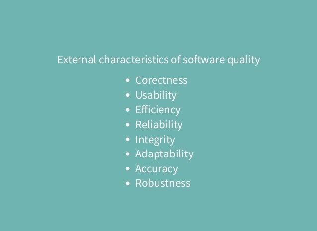 External characteristics of software quality Corectness Usability Efficiency Reliability Integrity Adaptability Accuracy R...
