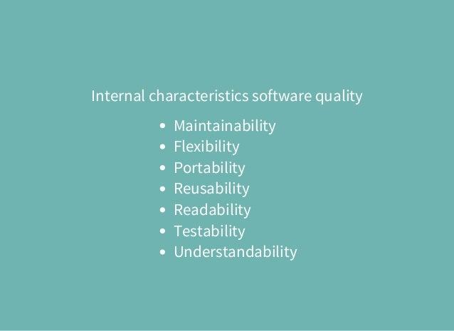 Internal characteristics software quality Maintainability Flexibility Portability Reusability Readability Testability Unde...