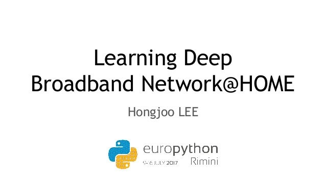 Learning Deep Broadband Network@HOME Hongjoo LEE