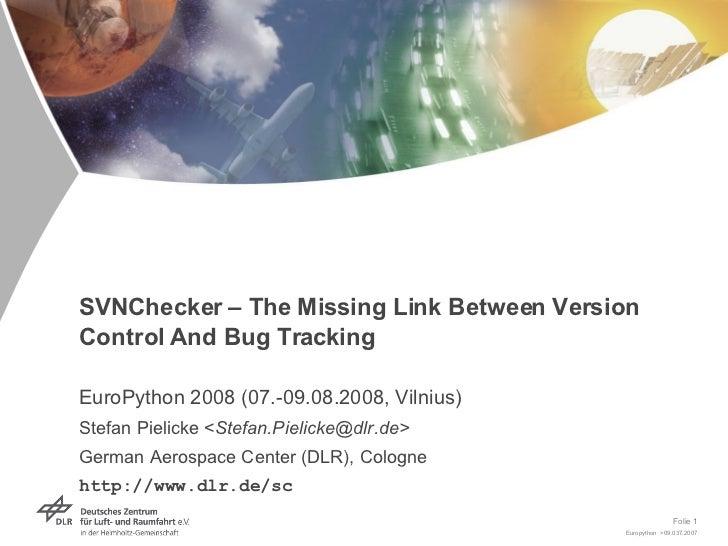 SVNChecker – The Missing Link Between Version Control And Bug Tracking EuroPython 2008 (07.-09.08.2008, Vilnius) Stefan Pi...