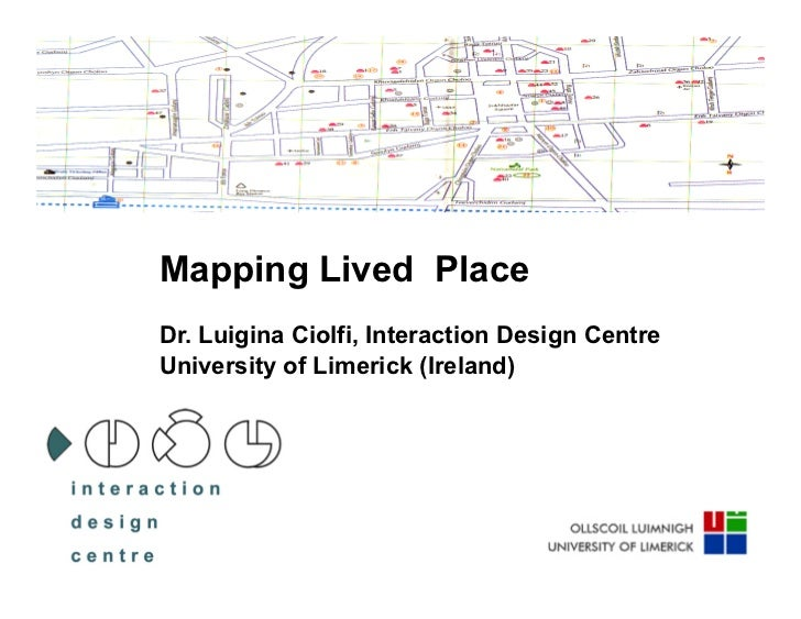 Mapping Lived PlaceDr. Luigina Ciolfi, Interaction Design CentreUniversity of Limerick (Ireland)