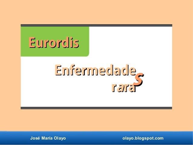 José María Olayo olayo.blogspot.com EurordisEurordis EnfermedadeEnfermedade rraararass