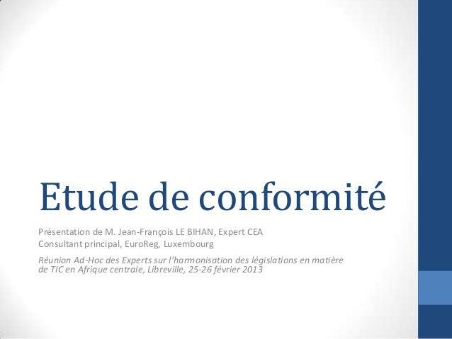 Etude de conformitéPrésentation de M. Jean-François LE BIHAN, Expert CEAConsultant principal, EuroReg, LuxembourgRéunion A...