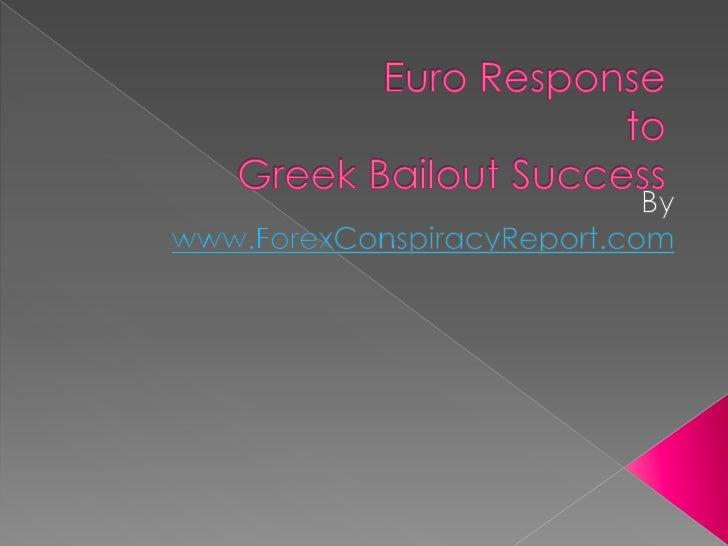 Euro Response to Greek Bailout Success