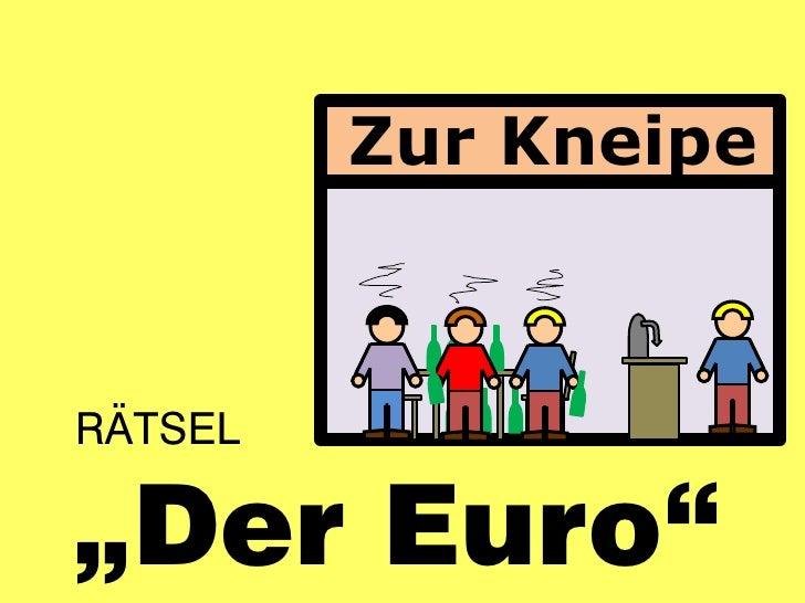 """Zur KneipeRÄTSEL""""Der Euro"""""""