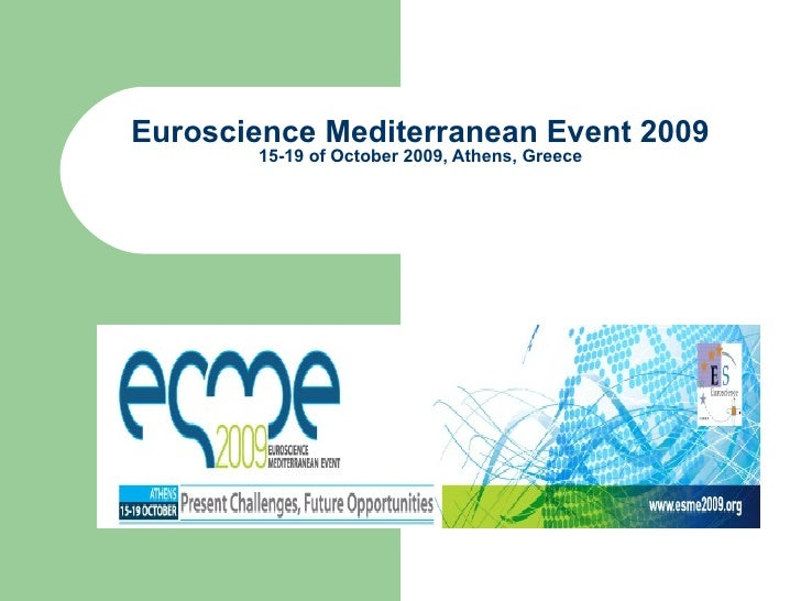 Euroscience Mediterranean Event 2009 15-19 of October 2009, Athens, Greece