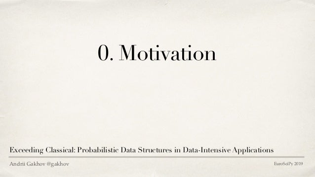 Exceeding Classical: Probabilistic Data Structures in Data Intensive Applications Slide 3