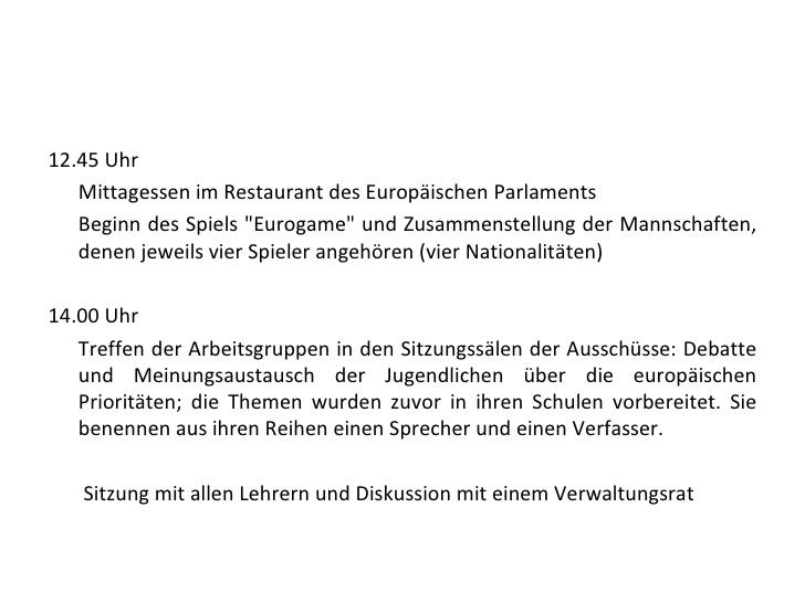<ul><li>12.45 Uhr  </li></ul><ul><li>Mittagessen im Restaurant des Europäischen Parlaments  </li></ul><ul><li>Beginn des S...
