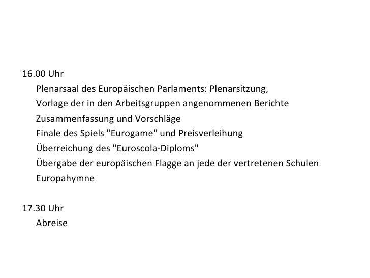 <ul><li>16.00 Uhr </li></ul><ul><li>Plenarsaal des Europäischen Parlaments: Plenarsitzung,  </li></ul><ul><li>Vorlage der ...