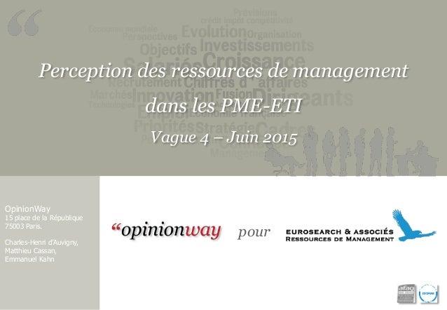 Perception des ressources de management dans les PME-ETI Vague 4 – Juin 2015 OpinionWay 15 place de la République 75003 Pa...