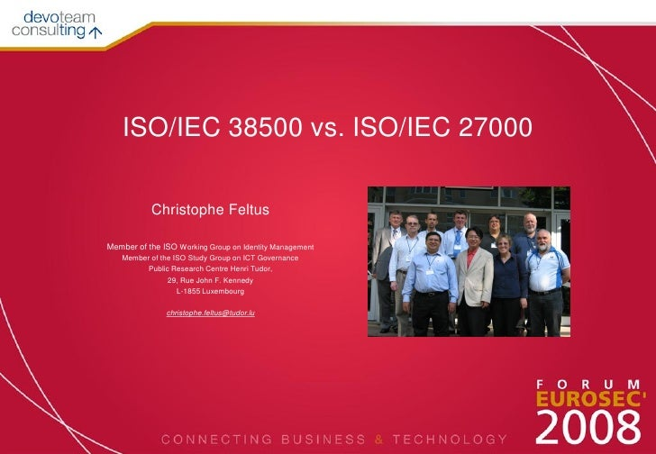 ISO/IEC 38500 vs. ISO/IEC 27000             Christophe Feltus  Member of the ISO Working Group on Identity Management    M...
