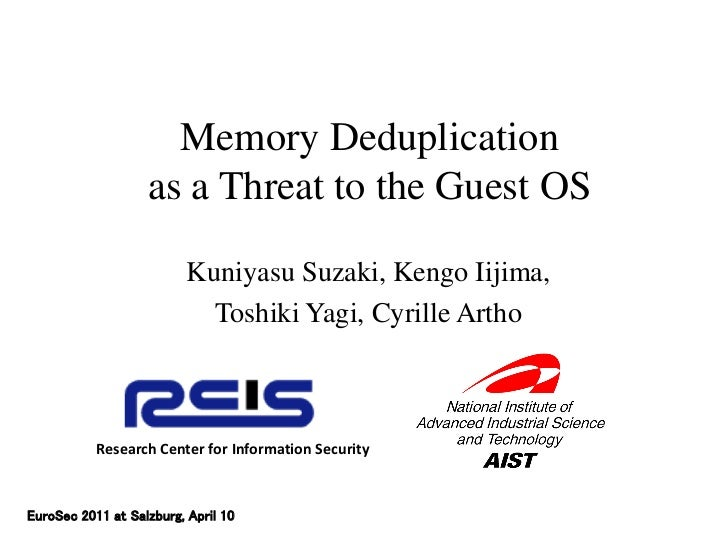 Memory Deduplication                   as a Threat to the Guest OS                          Kuniyasu Suzaki, Kengo Iijima,...