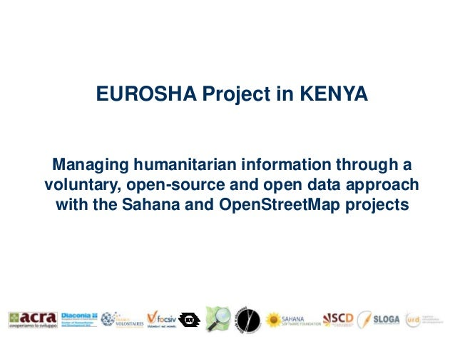 EUROSHA Project in KENYA Managing humanitarian information through avoluntary, open-source and open data approach with the...