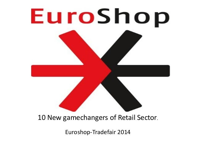 10 New gamechangers of Retail Sector. Euroshop-Tradefair 2014