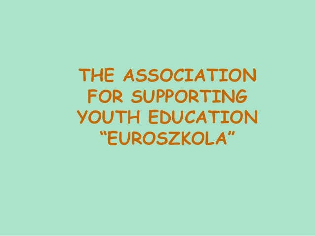 """THE ASSOCIATION FOR SUPPORTINGYOUTH EDUCATION  """"EUROSZKOLA"""""""