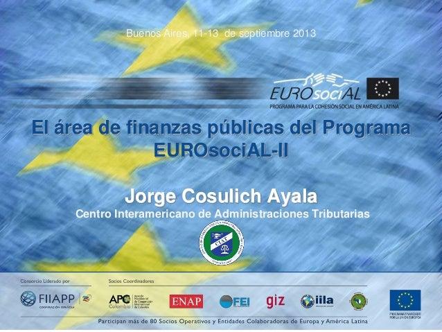 Buenos Aires, 11-13 de septiembre 2013  El área de finanzas públicas del Programa EUROsociAL-II Jorge Cosulich Ayala Centr...