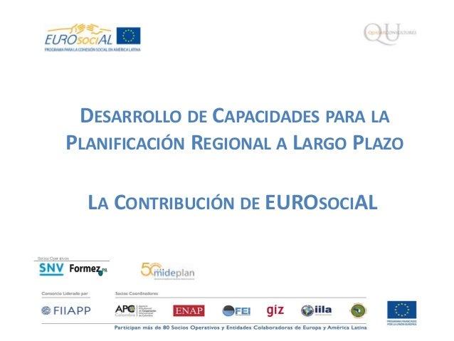 DESARROLLO DE CAPACIDADES PARA LA PLANIFICACIÓN REGIONAL A LARGO PLAZO LA CONTRIBUCIÓN DE EUROSOCIAL S ocios Operativos