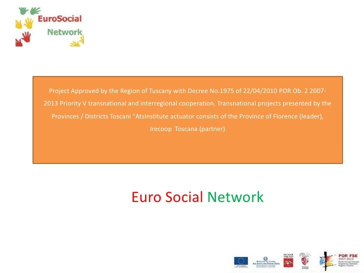 Project Approved by the Region of Tuscany with Decree No.1975 of 22/04/2010 POR Ob. 2 2007-2013 Priority V transnational a...