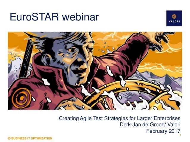 EuroSTAR webinar Creating Agile Test Strategies for Larger Enterprises Derk-Jan de Grood/ Valori February 2017 1