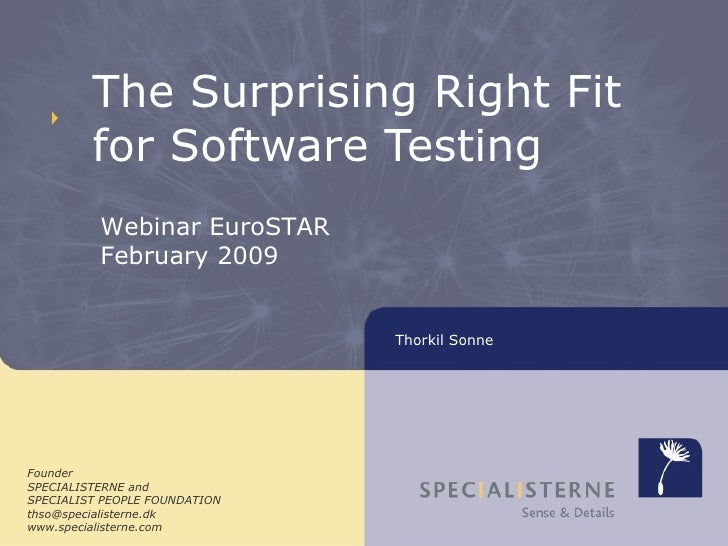 The Surprising Right Fit for Software Testing Founder SPECIALISTERNE and SPECIALIST PEOPLE FOUNDATION [email_address] www....