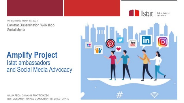 Amplify Project Istat ambassadors and Social Media Advocacy Istat   DISSEMINATION AND COMMUNICATION DIRECTORATE Web Meetin...