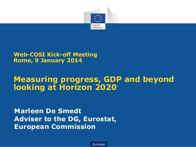 Web-COSI Kick-off Meeting Rome, 9 January 2014  Measuring progress, GDP and beyond looking at Horizon 2020 Marleen De Smed...