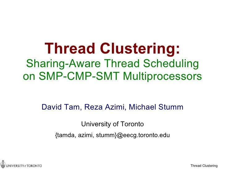 Thread Clustering: Sharing-Aware Thread Scheduling on SMP-CMP-SMT Multiprocessors     David Tam, Reza Azimi, Michael Stumm...
