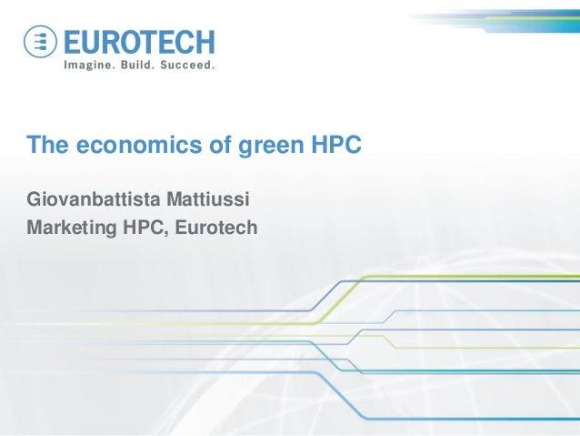 The economics of green HPCGiovanbattista MattiussiMarketing HPC, Eurotech