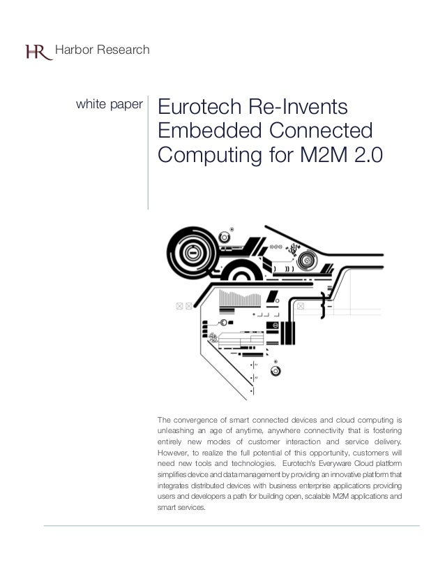 Eurotech Re-InventsEmbedded ConnectedComputing for M2M 2.0The convergence of smart connected devices and cloud computing i...